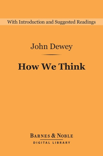 How We Think (Barnes & Noble Digital Library) ebook by John Dewey