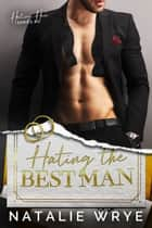 Hating The Best Man - An Opposites Attract Romance ebook by Natalie Wrye