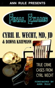 Ann Rule Presents– Final Exams: True Crime Cases from Cyril Wecht ebook by Cyril H. Wecht, M.D., J.D.,Dawna Kaufmann