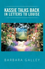 Kassie Talks Back in Letters to Louise ebook by Barbara Galley