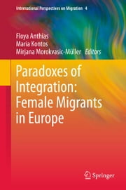 Paradoxes of Integration: Female Migrants in Europe ebook by Floya Anthias,Maria Kontos,Mirjana Morokvasic-Müller