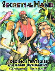 Secrets of the Hand - Soloing Strategies for Hand Drummers ebook by Alan Dworsky
