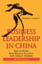 Business Leadership in China ebook by Frank T. Gallo