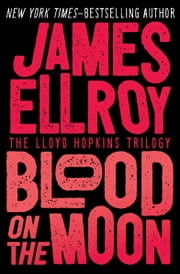 Blood on the Moon ebook by James Ellroy