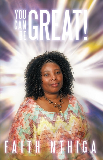 You can be great! ebook by Faith Nthiga