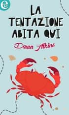 La tentazione abita qui (eLit) eBook by Dawn Atkins