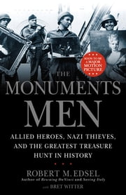 The Monuments Men - Allied Heroes, Nazi Thieves, and the Greatest Treasure Hunt in History ebook by Robert M. Edsel