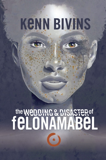the Wedding & Disaster of Felona Mabel ebook by Kenn Bivins