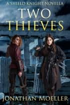 Shield Knight: Two Thieves ebook by Jonathan Moeller