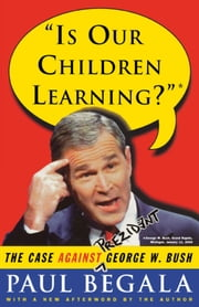 Is Our Children Learning? - The Case Against George W. Bush ebook by Paul Begala