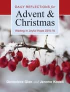 Waiting in Joyful Hope 2015-16 - Daily Reflections for Advent and Christmas ebook by Genevieve Glen OSB, Jerome Kodell OSB