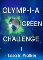 Olymp-i-a Green Challenge 1 ebook by Lesa R. Walker