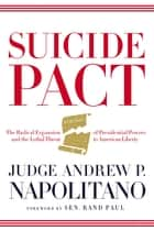 Suicide Pact - The Radical Expansion of Presidential Powers and the Lethal Threat to American Liberty ebook by Andrew P. Napolitano