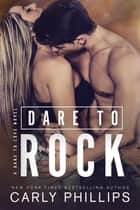 Dare to Rock ebook by Carly Phillips