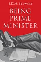 Being Prime Minister ebook by J.D.M. Stewart