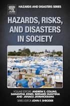 Hazards, Risks, and Disasters in Society ebook by Andrew E. Collins, Jones Samantha, Bernard Manyena,...
