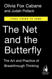 The Net and the Butterfly - The Art and Practice of Breakthrough Thinking ebook by Olivia Fox Cabane,Judah Pollack