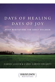 Days of Healing Days of Joy - Daily Meditations for Adult Children ebook by Earnie Larsen,Carol Larsen Hegarty
