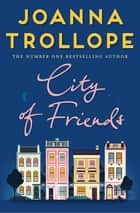 City of Friends ebook by Joanna Trollope