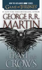 A Feast for Crows - A Song of Ice and Fire: Book Four ebook by George R. R. Martin