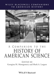 A Companion to the History of American Science ebook by Georgina M. Montgomery,Mark A. Largent