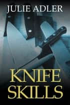 Knife Skills - A Cozy Culinary Mystery ebook by Julie Adler