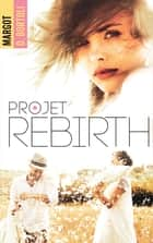 Projet Rebirth ebook by Margot D. Bortoli
