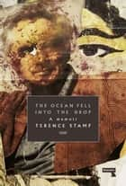 The Ocean Fell into the Drop ebook by Terence Stamp