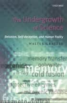 The Undergrowth of Science:Delusion, Self-Deception, and Human Frailty ebook by Walter Gratzer
