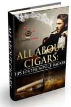 All About Cigars ebook by NISHANT BAXI
