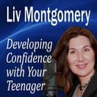 Developing Confidence with Your Teenager - The Gift of Self Confidence audiobook by