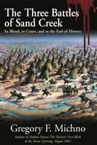 The Three Battles of Sand Creek - The Cheyenne Massacre in Blood, in Court, and as the End of History ebook by Gregory Michno