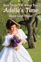Adelle's Time - Book Three - The Willow Tree ebook by Dayna Leigh Cheser
