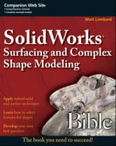 SolidWorks Surfacing and Complex Shape Modeling Bible ebook by Matt Lombard