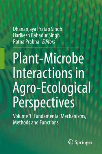 Plant-Microbe Interactions in Agro-Ecological Perspectives - Volume 1: Fundamental Mechanisms, Methods and Functions ebook by