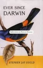 Ever Since Darwin: Reflections in Natural History ebook by