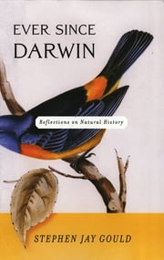 Ever Since Darwin: Reflections in Natural History ebook by Stephen Jay Gould