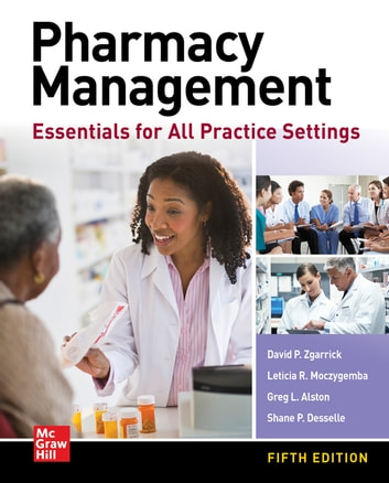 Pharmacy Management: Essentials for All Practice Settings, Fifth Edition ebook by Shane P Desselle,David P. Zgarrick,Greg Alston,Leticia R. Moczygemba