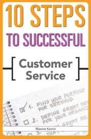 10 Steps to Successful Customer Service ebook by Kamin, Maxine