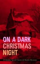 ON A DARK CHRISTMAS NIGHT – 25 Holiday Spook Classics & Murder Mysteries ebook by Robert Louis Stevenson, O. Henry, Wilkie Collins,...