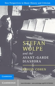 Stefan Wolpe and the Avant-Garde Diaspora ebook by Brigid Cohen