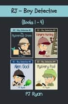 RJ - Boy Detective Books 1-4: 4 Book Bundle - Fun Short Story Mysteries for Kids ebook by PJ Ryan