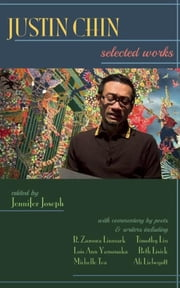 Justin Chin: Selected Works ebook by Jennifer Joseph, R.  Zamora Linmark, Michelle Tea,...