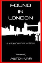 Found in London eBook by Aston Var