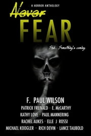Never Fear ebook by F. Paul Wilson, Patrick Freivald, Kathy Love,...