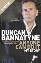Anyone Can Do It - My Story ebook by Duncan Bannatyne