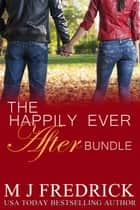 The Happily Ever After Bundle ebook by MJ Fredrick