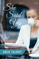 She Said Yes eBook by Anja Talbot