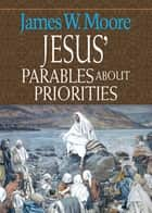 Jesus' Parables about Priorities ebook by James W. Moore