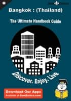 Ultimate Handbook Guide to Bangkok : (Thailand) Travel Guide - Ultimate Handbook Guide to Bangkok : (Thailand) Travel Guide ebook by Hilton Teems